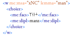 Particular of the encoding of the morphological analysis of manz in fol 25v: 7. Note that even if the runes have been inserted by hexadecimal numbers at the first level, < me:facs >, they are displayed with runic glyphs even in an XML editor like Oxygen.